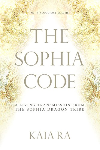 The Sophia code: A Living Transmission from the Sophia Dragon Tribe, http://kaiara.com/about-the-sophia-code-cosmology/