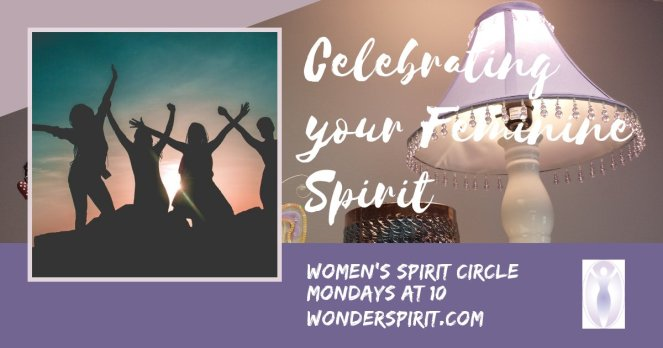 celebrating you feminine spirit, women's spirit circle, mondays at 10, www.wonderspirit.com